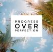 progress over perfection.jpg
