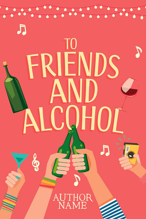 To Friends and Alcohol