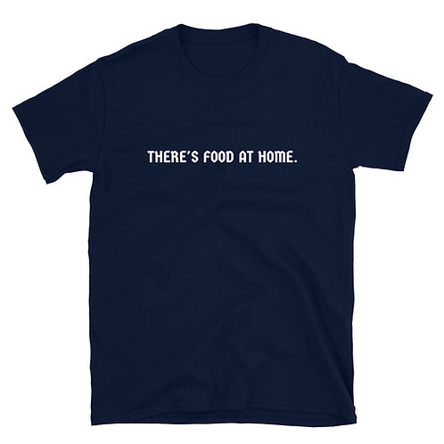 There's Food At Home Statement Tee