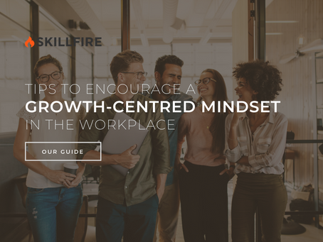 Tips to Encourage a Growth-Centred Mindset in the Workplace