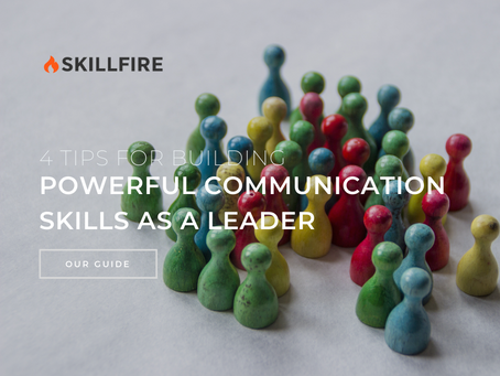 4 Tips for Building Powerful Communication Skills as a Leader