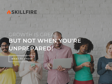 Growth Is Great, But Not When You're Unprepared!