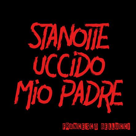 Francesco Bellucci / Stanotte uccido mio padre