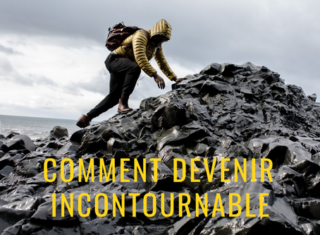 Comment devenir incontournable