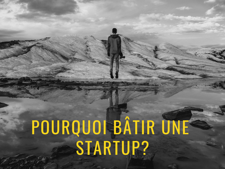 Pourquoi bâtir une startup?