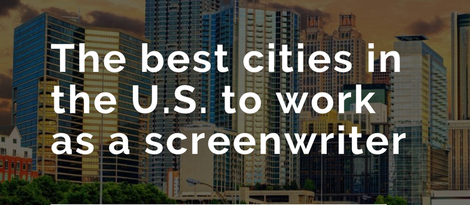 Top 20 Cities in the U.S. to work as a Screenwriter outside of LA & NYC (Part 2).