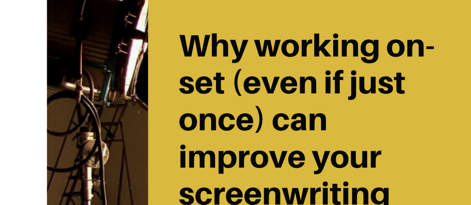 Why working on-set may improve your screenwriting career and chances (Part 3).