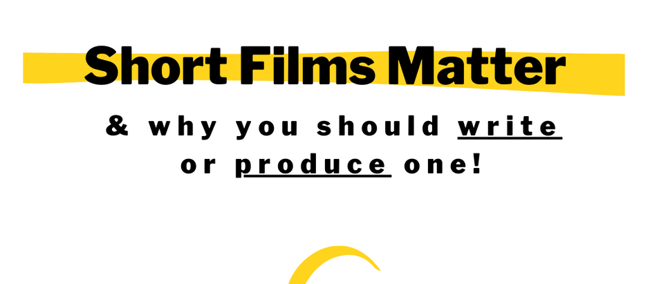 Short Films DO Matter; & Why You Should Write One (or Produce One)