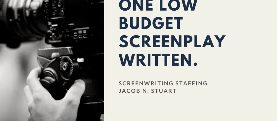 Why Every Screenwriter Should Have One Low Budget Screenplay Written (Part 4)