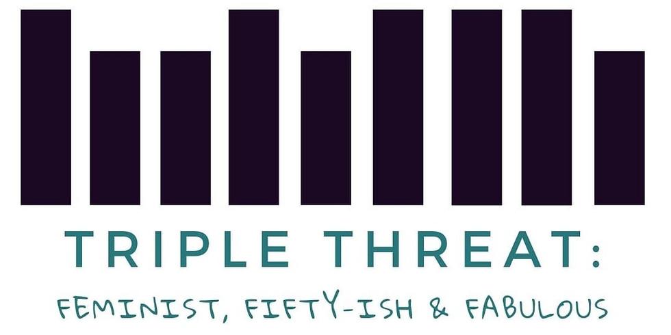 INTRAVENUS: Triple Threat: Feminist, Fifty-ish & Fabulous