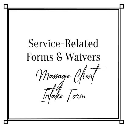 Service-Related Forms & Waivers Massage Client Intake Form