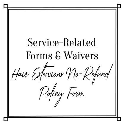 Service-Related Forms & Waivers_Hair Extensions No-Refund Policy Form