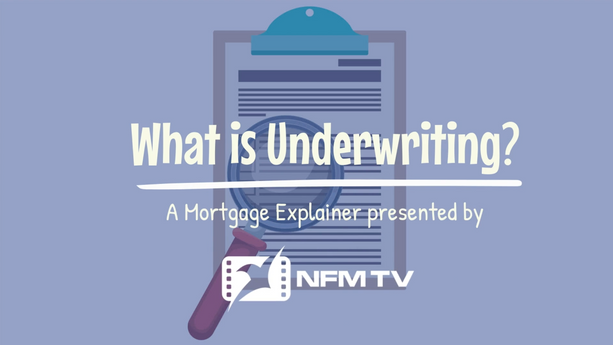 Mortgage Explainer: What is Underwriting?