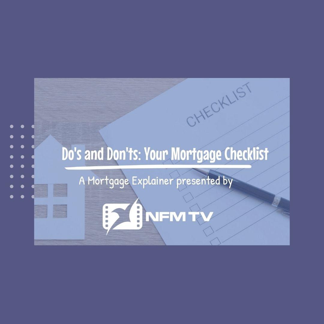 Mortgage Explainer: Do's & Don'ts