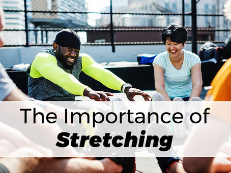 The Importance of Stretching - It's Not Just for Athletes