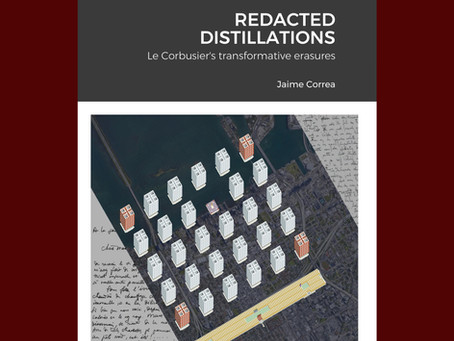 REDACTED DISTILLATIONS: Le Corbusier's transformative erasures