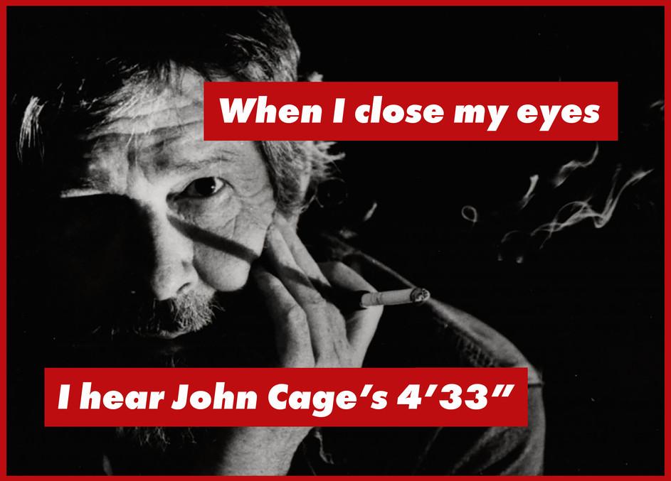 WHEN I CLOSE MY EYES I HEAR JOHN CAGES