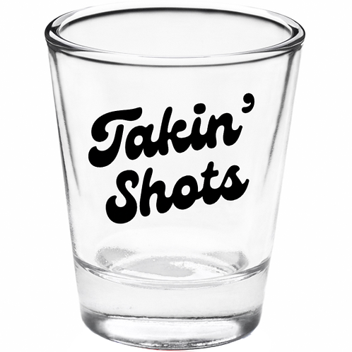 Takin' Shots Shot Glass