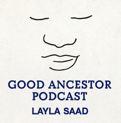 Good Ancestor Podcast, Layla Saad