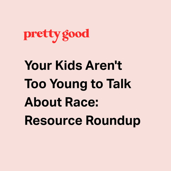 Your Kids Aren't Too Young to Talk About Race: Resource Roundup