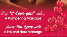 "Say ""I Love you"" with A Pampering Massage or Share a His and Hers Massage this Valentines Day!"