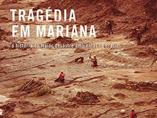 Recém-lançado, livro sobre Mariana traça quadro que mostra porque a tragédia ambiental pode se repet