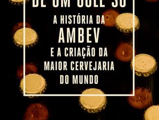 Livro conta, de forma independente, a história da Ambev e como foi criada a maior cervejaria do mund