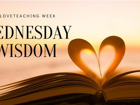 #LoveTeaching Wednesday Wisdom