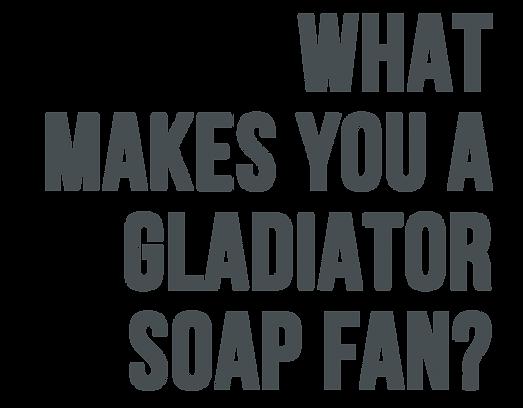 Gladitor Soap Fans