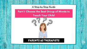 Speech Tips: How to Choose the Right Words to Teach your Child - Part 1