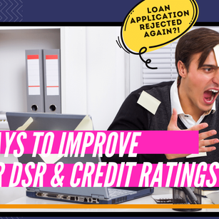 6 Ways to Improve Your DSR & Credit Ratings