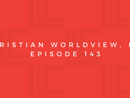Leadership in Context: Christian Worldview, pt4