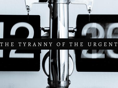 The Tyranny of the Urgent