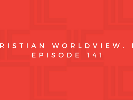 Leadership in Context: Christian Worldview, pt2