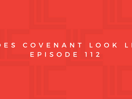Leadership in Context: What Does Covenant Look Like? Pt7