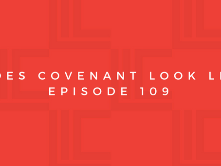 Leadership in Context: What Does Covenant Look Like? Pt4