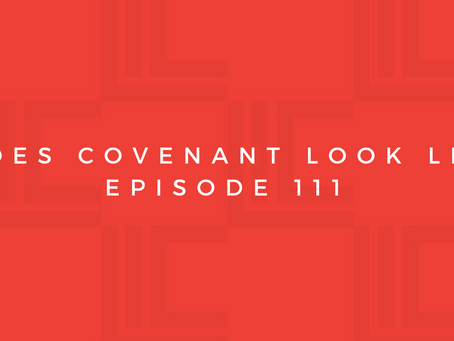 Leadership in Context: What Does Covenant Look Like? Pt6