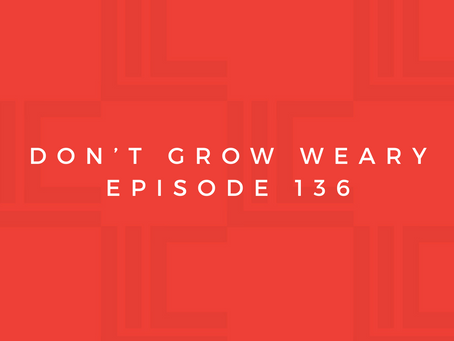 Leadership in Context: Don't Grow Weary