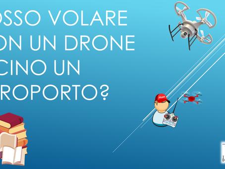 POSSO VOLARE CON UN DRONE VICINO UN AEROPORTO?
