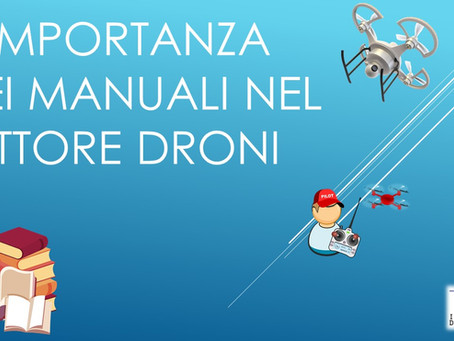 L' IMPORTANZA DEI MANUALI NEL SETTORE DRONI UAS