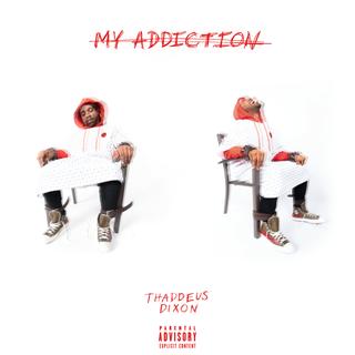MY ADDICTION - THADDEUS DIXON