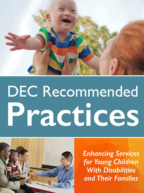DEC Recommended Practices: Enhancing Services for Young Children. . .