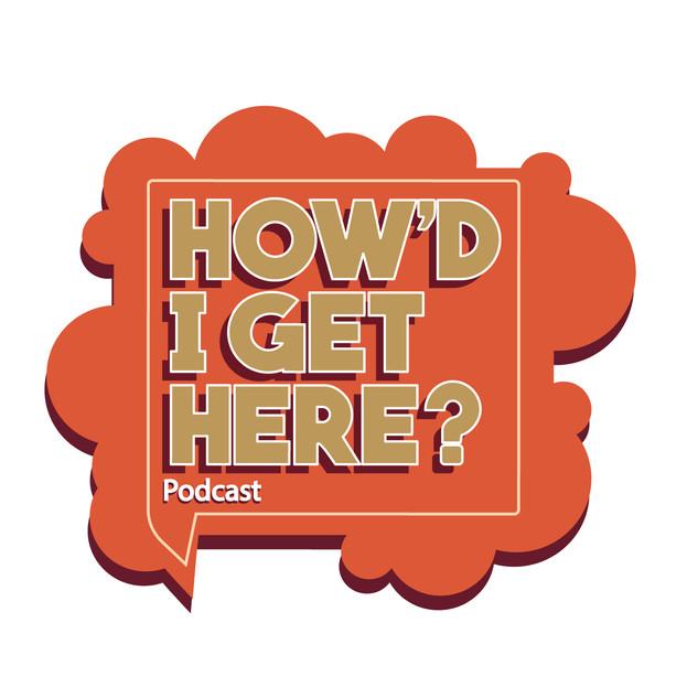 How'd I Get Here podcast logo, 2019