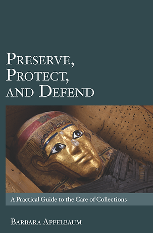 Preserve, Protect, and Defend: A Practical Guide to the Care of Collections by Barbara Appelbaum