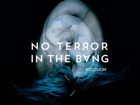 No Terror in the bang – ChroniK de « ECLOSION »