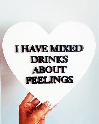 I HAVE MIXED DRINKS