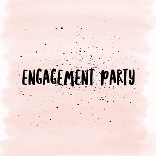 Next Up, The Engagement Party!