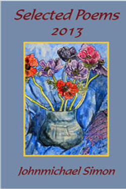 JohnMichaelSimon Selected Poems 2013