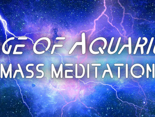 The Age of Aquarius Activation/ Mass Meditations taking place at January 11th at 10:11pm PST