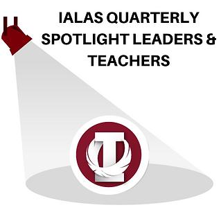 IALAS QUARTERLY SPOTLIGHT LEADERS & TEAC
